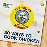 Breaking Bad - 30 Ways to Cook Chicken - A Cookbook Hardcover - April 6, 2015