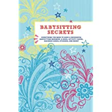 Babysitting Secrets: Everything You Need to Have a Successful Babysitting Business