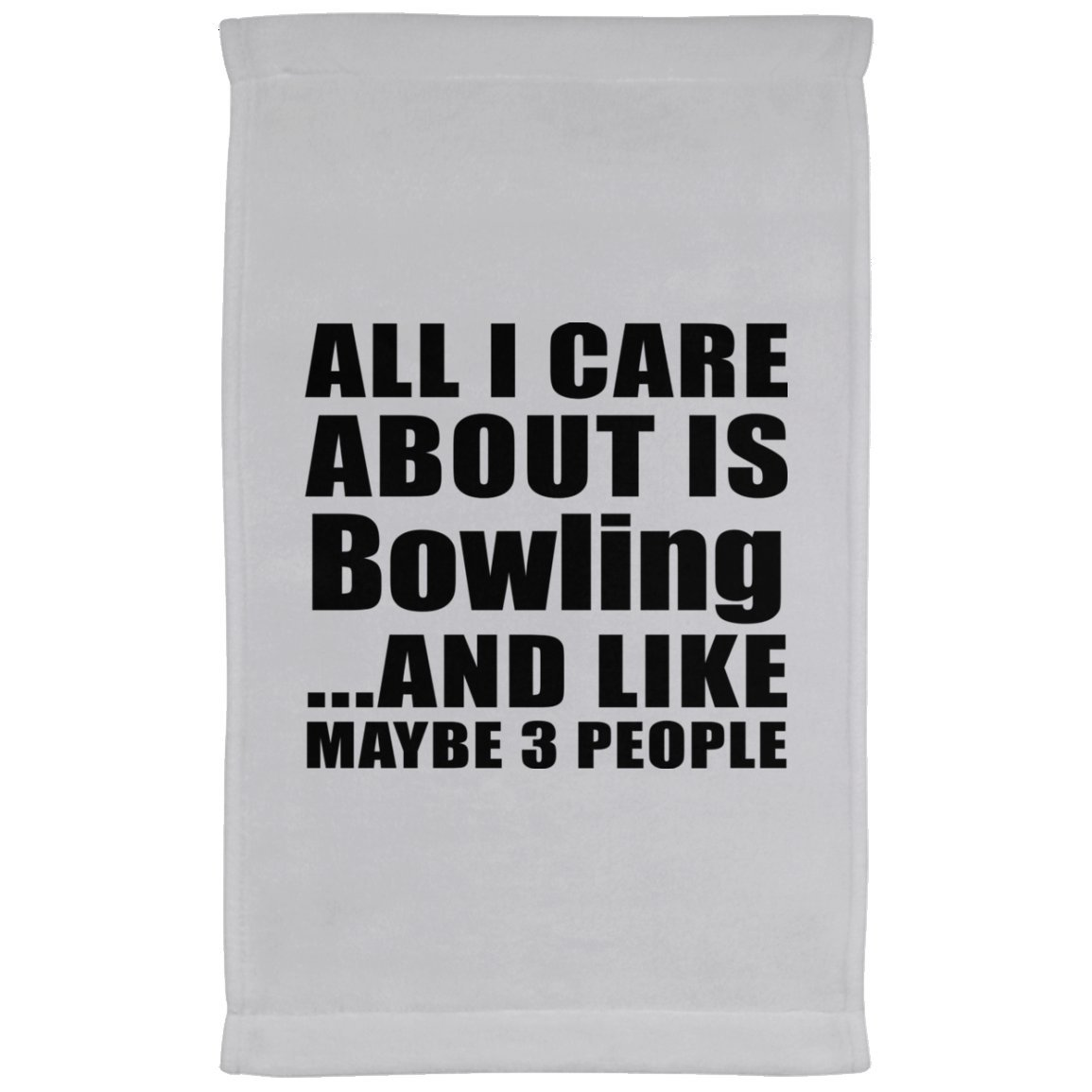 Designsify All I Care About Is Bowling And Like Maybe 3 People - Kitchen Towel, Microfiber Velour Towel, Best Gift for Birthday, Anniversary, Easter, Valentine's Mother's Father's Day