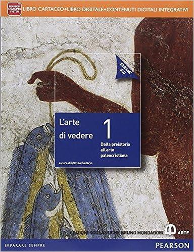 L'arte di vedere 1 Dalla preistoria all'arte paleocristiana edizione blu