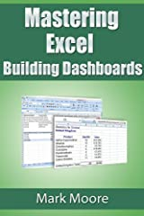 Mastering Excel: Building Dashboards Kindle Edition