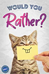Would You Rather?: The Book Of Silly, Challenging, and Downright Hilarious Questions for Kids, Teens, and Adults(Game Book Gift Ideas)(Vol.1) Paperback