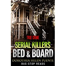 DOROTHEA HELEN PUENTE- SERIAL KILLER: BED & BOARD; (TRUE CRIME; BUS STOP READS Book 19)