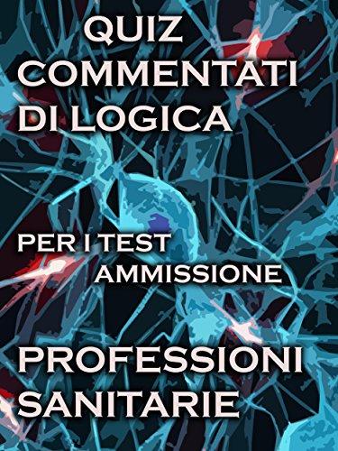 Esercizi Commentati Test Professioni Sanitarie Logica (Italian Edition)