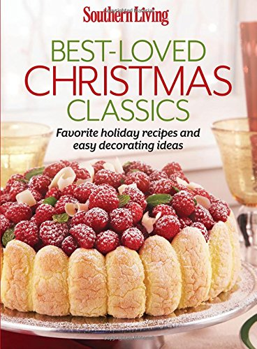 Southern Living Best-Loved Christmas Classics: Favorite holiday recipes and easy decorating ideas (Southern Living (Paperback Oxmoor)) by The Editors of Southern Living Magazine