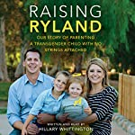 Raising Ryland: Our Story of Parenting a Transgender Child with No Strings Attached | Hillary Whittington
