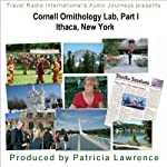 Cornell Ornithology Lab Part 1, Ithaca New York: Bird Lab to the World | Patricia L Lawrence