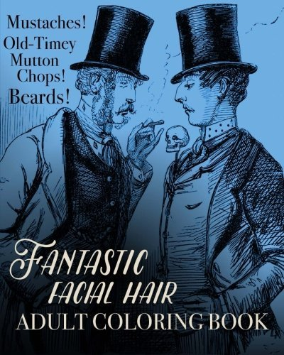 Fantastic Facial Hair Adult Coloring Book: Mustaches! Old-Timey Mutton Chops! Beards! (Colouring Books for Grown-Ups) by Coloring Book - Mustaches And Beards Cool