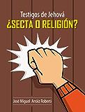Testigos de Jehová, ¿Secta o Religión?