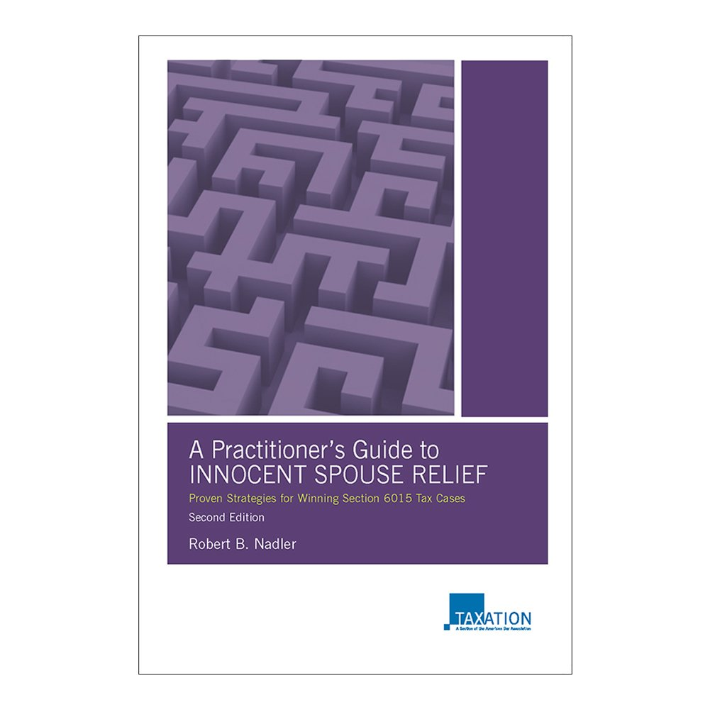 A Practitioner's Guide to Innocent Spouse Relief: Proven Strategies for Winning Section 6015 Tax Cases
