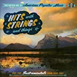 The Golden Age of American Popular Music: Hits with Strings and Things - Hot 100 Instrumentals from 1956-1967