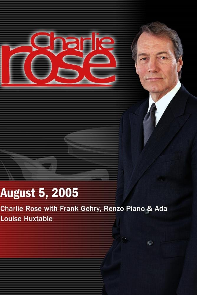Charlie Rose with Frank Gehry, Renzo Piano & Ada Louise Huxtable (August 5, 2005)