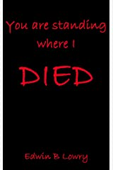 You Are Standing Where I Died (Novella) Kindle Edition