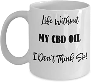 Funny Mug Healthy CBD Hemp Oil Lovers Life Without My CBD Oil I Don't Think So Gift Cup