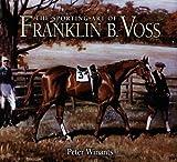 The Sporting Art of Franklin B. Voss, Peter Winants, 158150120X