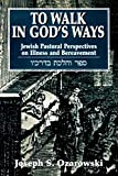 img - for To Walk in God's Ways: Jewish Pastoral Perspectives on Illness and Bereavment book / textbook / text book