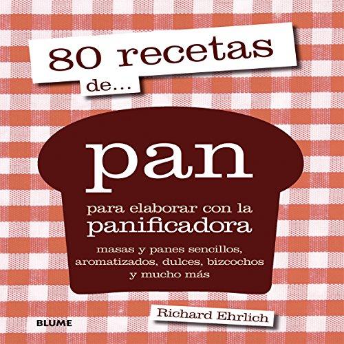 Descargar 80 Recetas De... Pan. Para Elaborar Con La Panificadora ...