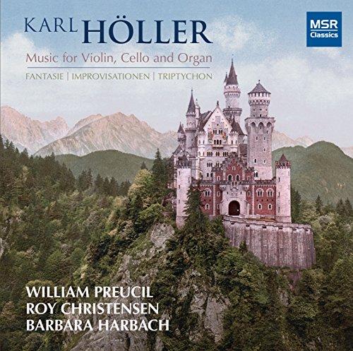 [Karl Höller: Music for Violin, Cello and Organ - Fantasie Op.49; Triptychon, Op.64 (Victimae paschali laudes); Improvisationen, Op.55 (Schönster Herr Jesus)] (William Preucil Violin)
