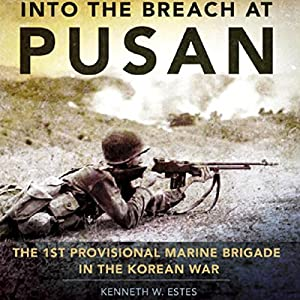 Into the Breach at Pusan: The 1st Provisional Marine Brigade in the Korean War Audiobook