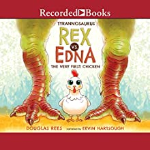 Tyrannosaurus Rex vs. Edna the Very First Chicken Audiobook by Douglas Rees Narrated by Eevin Hartsough