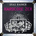 Hardcore Zen: Punk Rock, Monster Movies and the Truth about Reality Audiobook by Brad Warner Narrated by Brad Warner