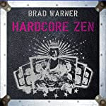 Hardcore Zen: Punk Rock, Monster Movies and the Truth about Reality | Brad Warner