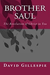 Brother Saul: The Revelation of Christ in You Kindle Edition