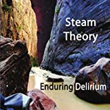 Enduring Delirium by Steam Theory (2011-12-13)