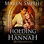 Holding Hannah: Masters of the Castle, Book 1 | Maren Smith