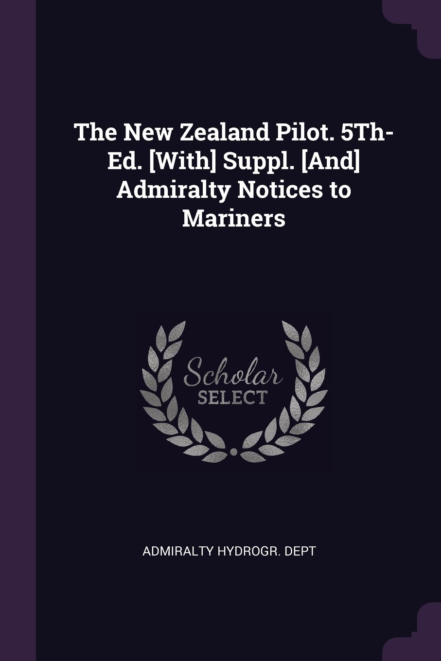 Download The New Zealand Pilot. 5Th- Ed. [With] Suppl. [And] Admiralty Notices to Mariners pdf epub