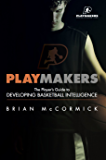 Playmakers: The Player's Guide to Developing Basketball Intelligence (English Edition)