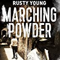 Marching Powder Hörbuch von Rusty Young Gesprochen von: Adrian Mulraney, Rusty Young
