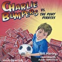 Charlie Bumpers vs. the Puny Pirates Audiobook by Bill Harley Narrated by Bill Harley