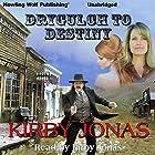 Drygulch to Destiny Hörbuch von Kirby Jonas Gesprochen von: Kirby Jonas