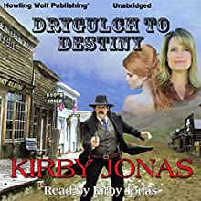 Drygulch to Destiny Audiobook by Kirby Jonas Narrated by Kirby Jonas
