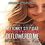 My Kinky Step Dad - My Step Dad Deflowered Me: Collection: Taboo Sex Erotica Series: Step Dad - Step Daughter, Volume 22 | Marguerite de Lyon