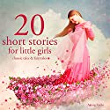 20 Short Stories For Little Girls Hörbuch von  div. Gesprochen von: Katie Haigh