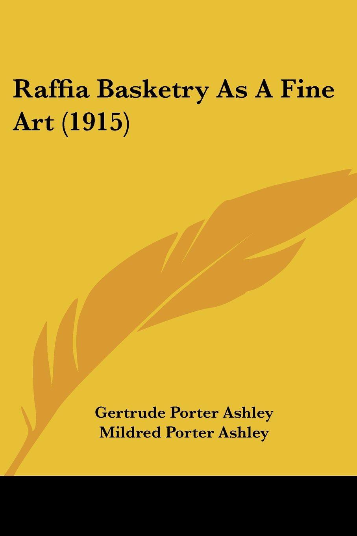 Read Online Raffia Basketry As A Fine Art (1915) pdf