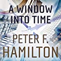 A Window into Time Audiobook by Peter F. Hamilton Narrated by Chris MacDonnell