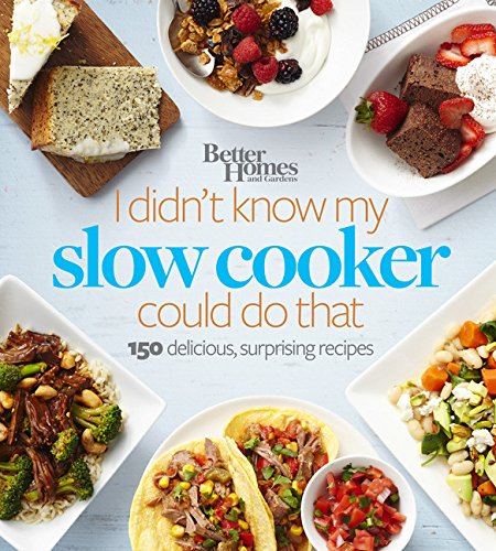 Download Better Homes and Gardens I Didn't Know My Slow Cooker Could Do That: 150 Delicious, Surprising Recipes (Better Homes and Gardens Cooking) ebook