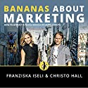 Bananas About Marketing: How to Attract a Whole Bunch of Happy Clients Audiobook by Franziska Iseli, Christo Hall Narrated by Dan Culhane