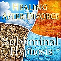 Healing After Divorce Subliminal Affirmations