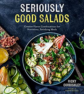 Book Cover: Seriously Good Salads: Creative Flavor Combinations for Nutritious, Satisfying Meals