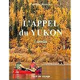 L'APPEL DU YUKON: CANADA Récit de voyage (French Edition)