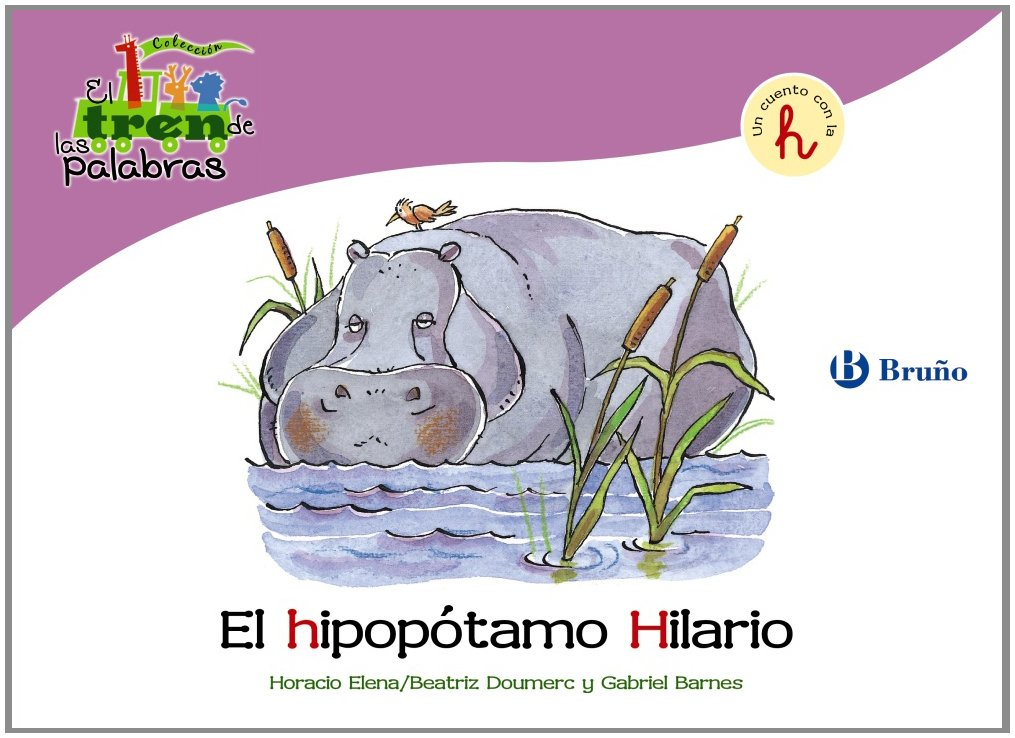 El hipopotamo hilario / The Hippo Hilario: Un cuento con la H / A Story with H (El tren de las palabras / The Train of Words) (Spanish Edition) (Spanish) ...
