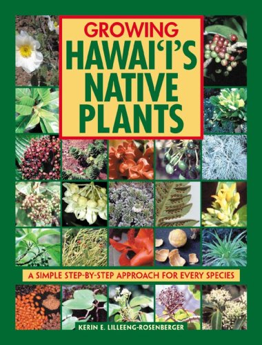Growing Hawaii's Native Plants: A Simple Step-by-Step Approach for Every Species