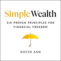 Simple Wealth: Six Proven Principles for Financial Freedom