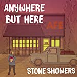 Anywhere but Here | Stone Showers