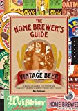 img - for The Home Brewer's Guide to Vintage Beer: Rediscovered Recipes for Classic Brews Dating from 1800 to 1965 book / textbook / text book