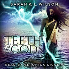 Teeth of the Gods: Unweaving Chronicles, Book 1 Audiobook by Sarah K. L. Wilson Narrated by Veronica Giguere